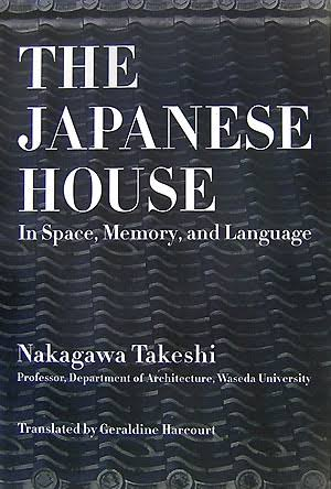 The Japanese House: In Space, Memory, and Language by Nakagawa Takeshi
